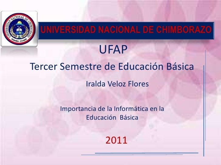 UNIVERSIDAD NACIONAL DE CHIMBORAZO                   UFAPTercer Semestre de Educación Básica              Iralda Veloz Flo...