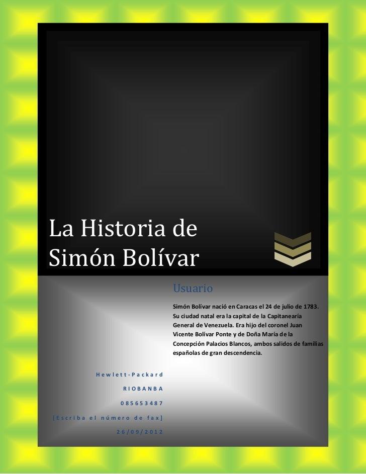 La Historia deSimón Bolívar                             Usuario                             Simón Bolívar nació en Caracas...