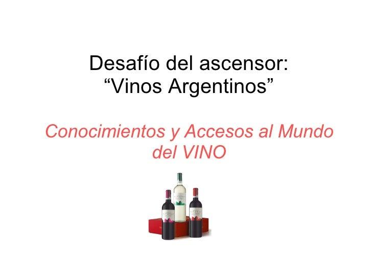 """Desafío del ascensor: """"Vinos Argentinos"""" Conocimientos y Accesos al Mundo del VINO"""