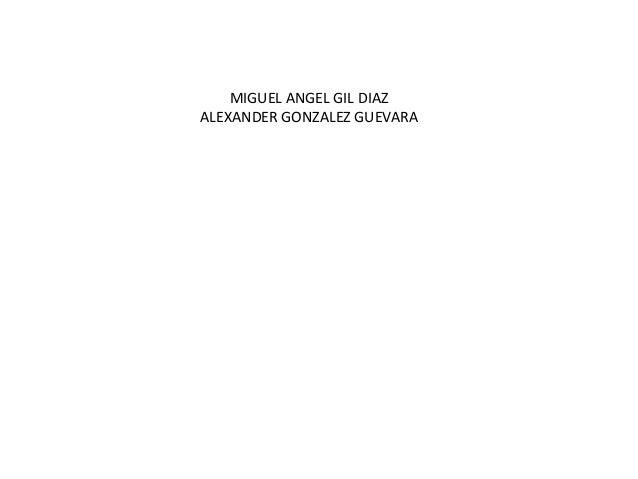 MIGUEL ANGEL GIL DIAZALEXANDER GONZALEZ GUEVARA