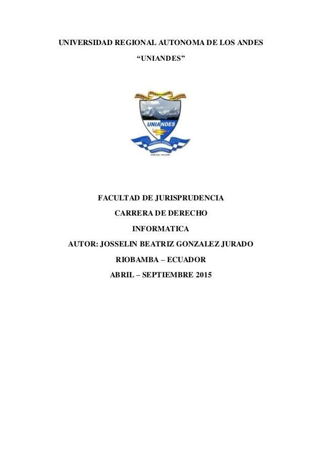 """UNIVERSIDAD REGIONAL AUTONOMA DE LOS ANDES """"UNIANDES"""" FACULTAD DE JURISPRUDENCIA CARRERA DE DERECHO INFORMATICA AUTOR: JOS..."""