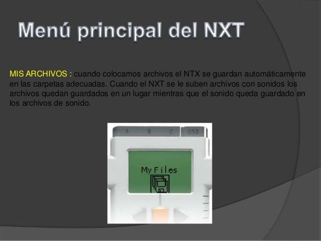 MIS ARCHIVOS : cuando colocamos archivos el NTX se guardan automáticamenteen las carpetas adecuadas. Cuando el NXT se le s...