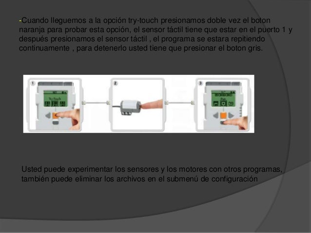 -Cuando lleguemos a la opción try-touch presionamos doble vez el botonnaranja para probar esta opción, el sensor táctil ti...