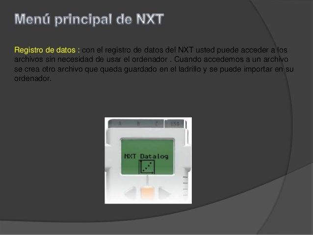 Registro de datos : con el registro de datos del NXT usted puede acceder a losarchivos sin necesidad de usar el ordenador ...