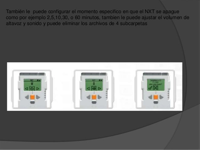 También le puede configurar el momento especifico en que el NXT se apaguecomo por ejemplo 2,5,10,30, o 60 minutos, tambien...