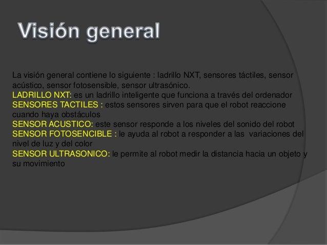 La visión general contiene lo siguiente : ladrillo NXT, sensores táctiles, sensoracústico, sensor fotosensible, sensor ult...