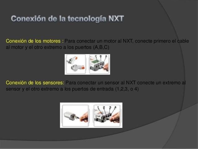Conexión de los motores : Para conectar un motor al NXT, conecte primero el cableal motor y el otro extremo a los puertos ...