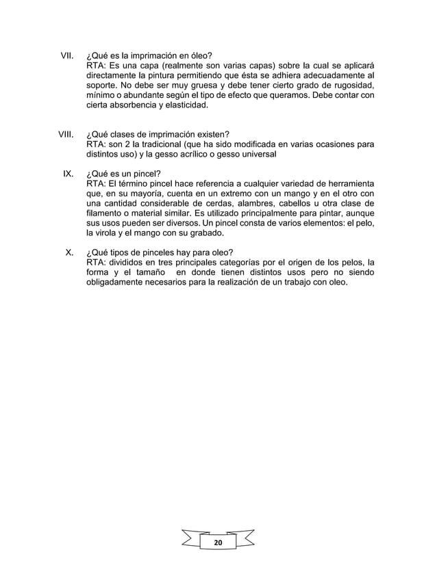 20 VII. ¿Qué es la imprimación en óleo? RTA: Es una capa (realmente son varias capas) sobre la cual se aplicará directamen...