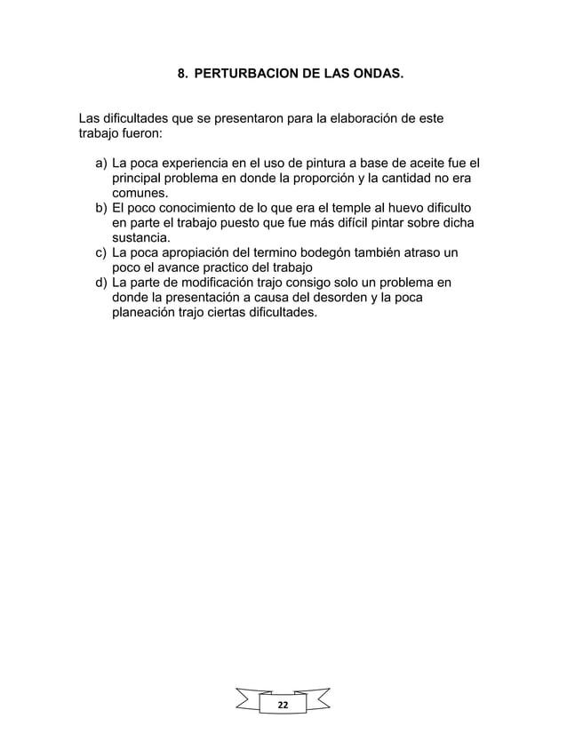 22 8. PERTURBACION DE LAS ONDAS. Las dificultades que se presentaron para la elaboración de este trabajo fueron: a) La poc...