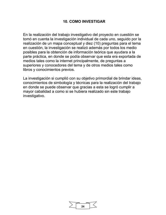 24 . 10. COMO INVESTIGAR En la realización del trabajo investigativo del proyecto en cuestión se tomó en cuenta la investi...