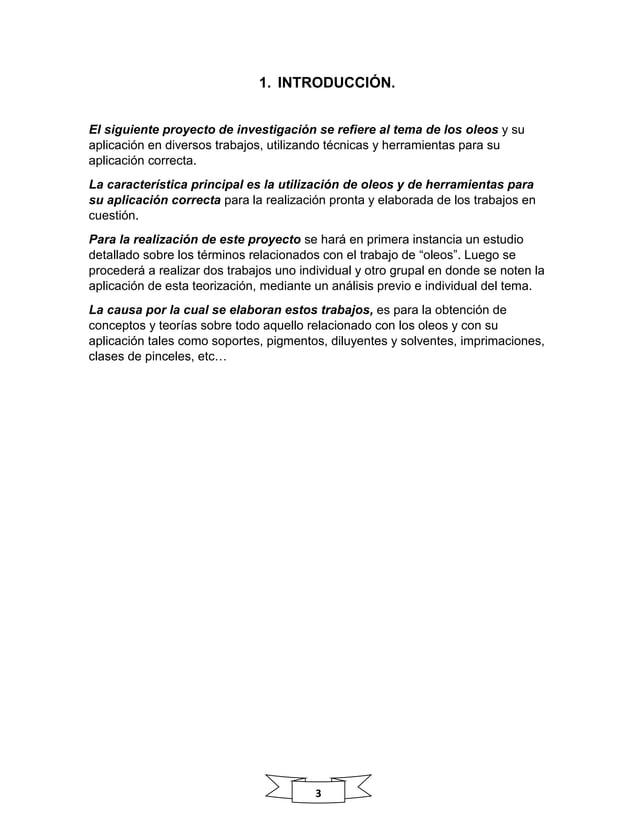 3 1. INTRODUCCIÓN. El siguiente proyecto de investigación se refiere al tema de los oleos y su aplicación en diversos trab...