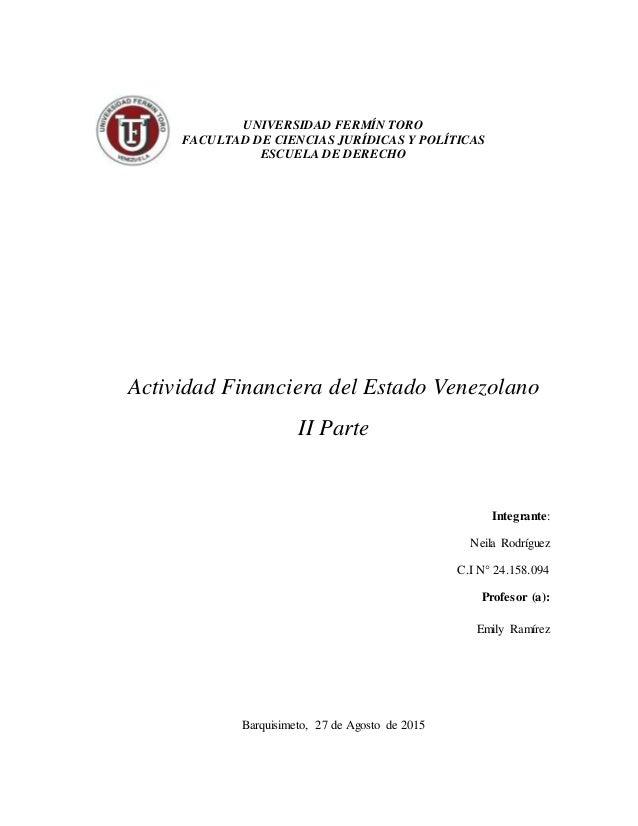 UNIVERSIDAD FERMÍN TORO FACULTAD DE CIENCIAS JURÍDICAS Y POLÍTICAS ESCUELA DE DERECHO Actividad Financiera del Estado Vene...
