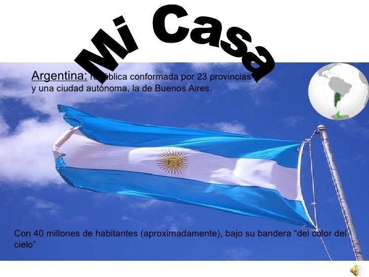 Argentina:  república conformada por 23 provincias  y una ciudad autónoma, la de Buenos Aires.  Con 40 millones de habitan...