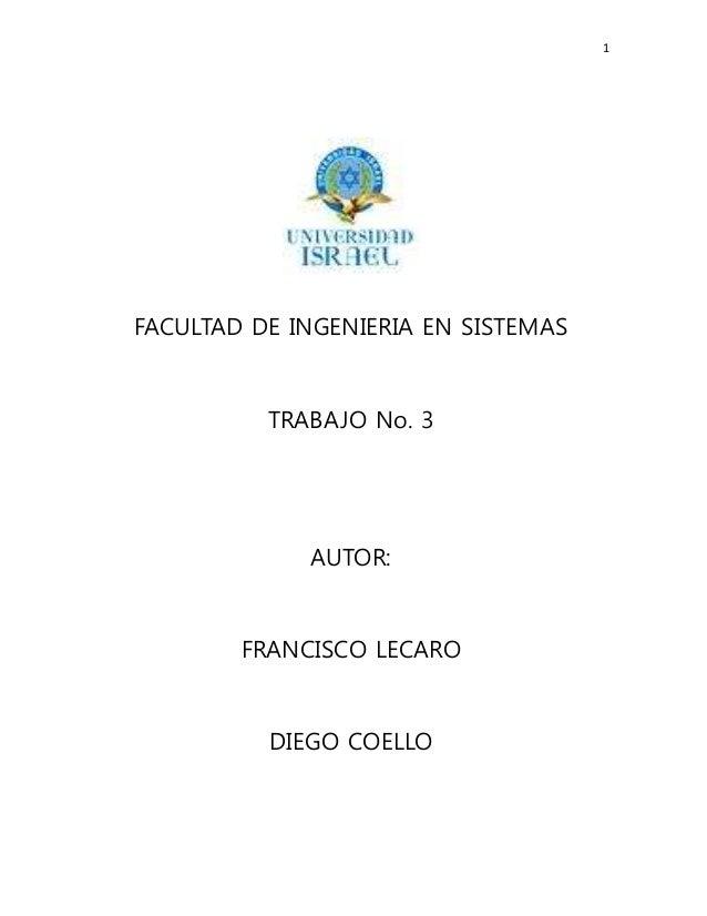 1 FACULTAD DE INGENIERIA EN SISTEMAS TRABAJO No. 3 AUTOR: FRANCISCO LECARO DIEGO COELLO
