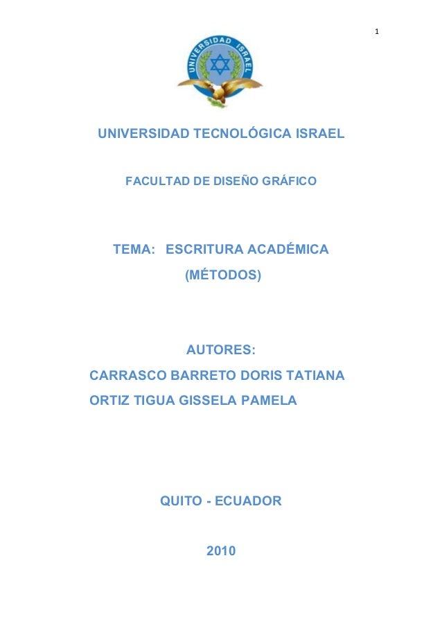 1 UNIVERSIDAD TECNOLÓGICA ISRAEL FACULTAD DE DISEÑO GRÁFICO TEMA: ESCRITURA ACADÉMICA (MÉTODOS) AUTORES: CARRASCO BARRETO ...