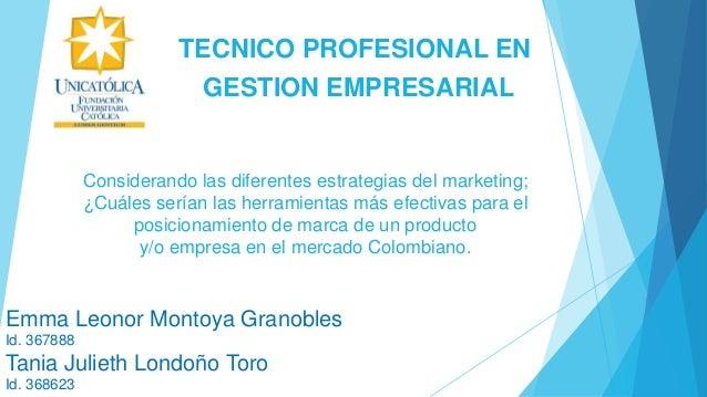 Emma Leonor Montoya Granobles Id. 367888 Tania Julieth Londoño Toro Id. 368623 TECNICO PROFESIONAL EN GESTION EMPRESARIAL ...