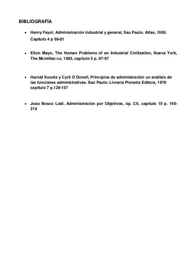 BIBLIOGRAFÍA    Henry Fayol, Administración industrial y general, Sau Paulo. Atlas, 1950.    Capitulo 4 p 69-81    Elton M...