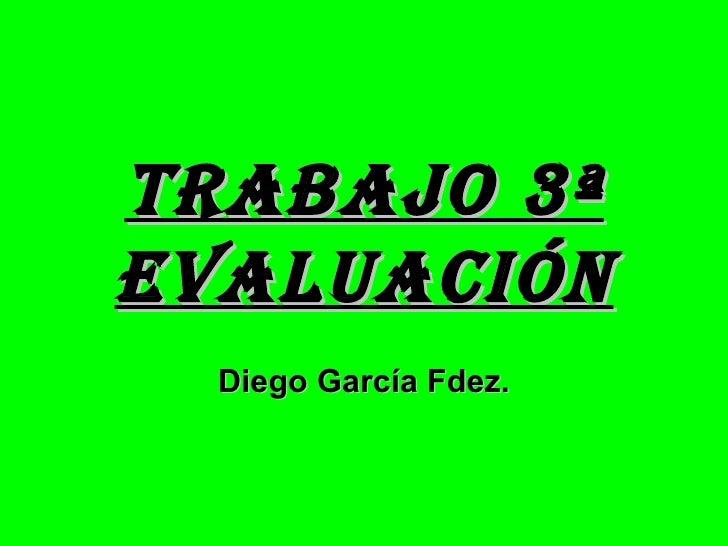 TRABAJO 3ªEVALUACIÓN  Diego García Fdez.