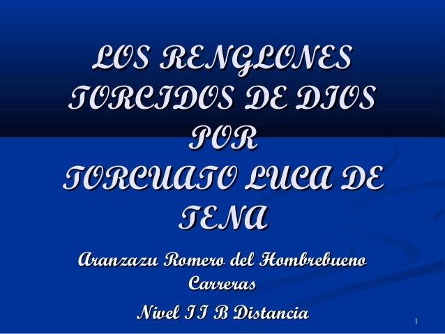 1 LOS RENGLONESLOS RENGLONES TORCIDOS DE DIOSTORCIDOS DE DIOS PORPOR TORCUATO LUCA DETORCUATO LUCA DE TENATENA Aranzazu Ro...