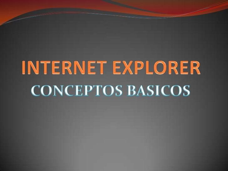 INTERNET EXPLORER<br />CONCEPTOS BASICOS<br />