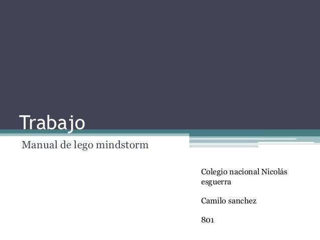 Trabajo  Manual de lego mindstorm  Colegio nacional Nicolás  esguerra  Camilo sanchez  801