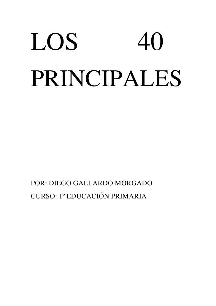 LOS         40<br />PRINCIPALES<br />POR: DIEGO GALLARDO MORGADO<br />CURSO: 1º EDUCACIÓN PRIMARIA<br /> 20 PINTORES<br />...