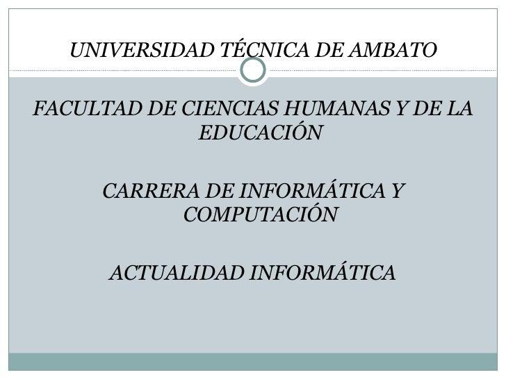 <ul><li>UNIVERSIDAD TÉCNICA DE AMBATO </li></ul><ul><li>FACULTAD DE CIENCIAS HUMANAS Y DE LA EDUCACIÓN </li></ul><ul><li>C...