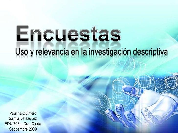 Uso y relevancia en la investigación descriptiva  Paulina Quintero  Santia VelázquezEDU 708 – Dra. Ojeda  Septiembre 2009