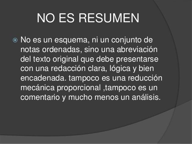 NO ES RESUMEN  No es un esquema, ni un conjunto de notas ordenadas, sino una abreviación del texto original que debe pres...