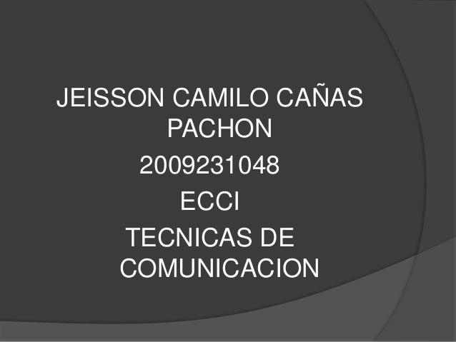 JEISSON CAMILO CAÑAS PACHON 2009231048 ECCI TECNICAS DE COMUNICACION