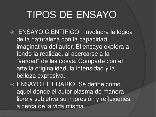 TIPOS DE ENSAYO  ENSAYO CIENTIFICO Involucra la lógica de la naturaleza con la capacidad imaginativa del autor. El ensayo...