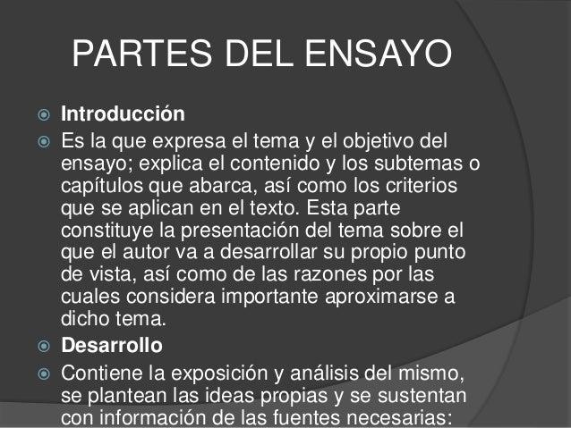 PARTES DEL ENSAYO  Introducción  Es la que expresa el tema y el objetivo del ensayo; explica el contenido y los subtemas...
