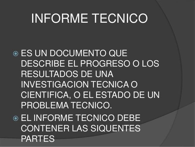 INFORME TECNICO  ES UN DOCUMENTO QUE DESCRIBE EL PROGRESO O LOS RESULTADOS DE UNA INVESTIGACION TECNICA O CIENTIFICA, O E...