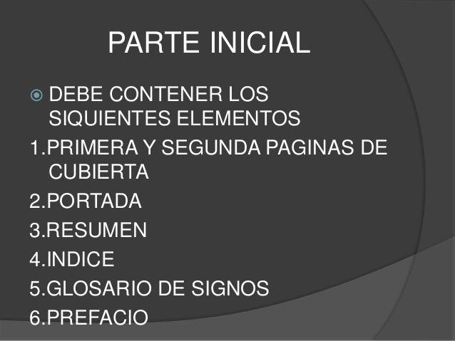PARTE INICIAL  DEBE CONTENER LOS SIQUIENTES ELEMENTOS 1.PRIMERA Y SEGUNDA PAGINAS DE CUBIERTA 2.PORTADA 3.RESUMEN 4.INDIC...