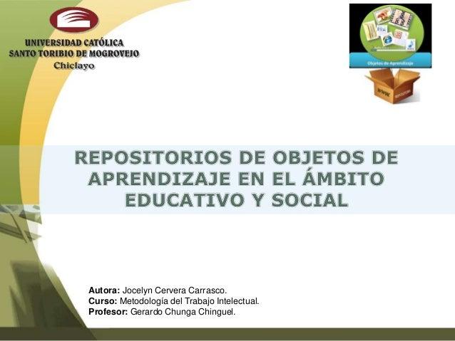 Autora: Jocelyn Cervera Carrasco.Curso: Metodología del Trabajo Intelectual.Profesor: Gerardo Chunga Chinguel.