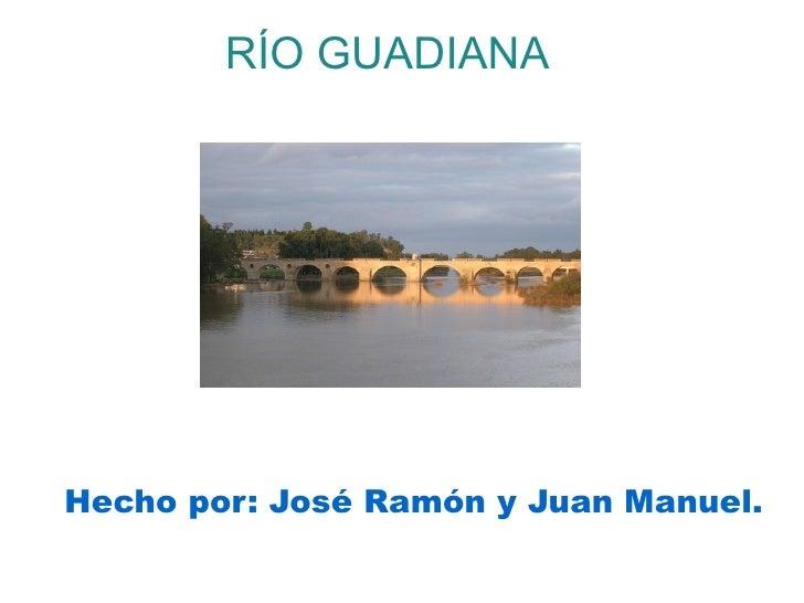 RÍO GUADIANAHecho por: José Ramón y Juan Manuel.