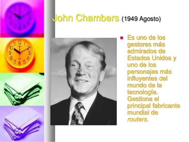 John Chambers (1949 Agosto)   Es uno de los gestores más admirados de Estados Unidos y uno de los personajes más influyen...