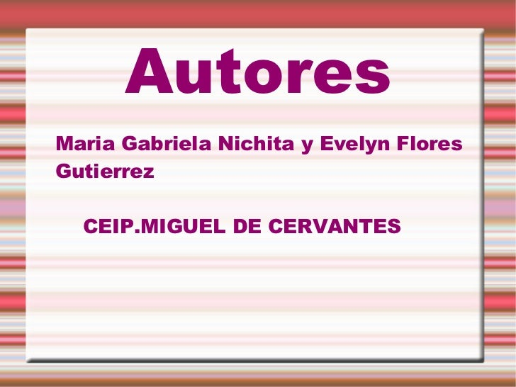 Autores Maria Gabriela Nichita y Evelyn Flores Gutierrez CEIP.MIGUEL DE CERVANTES