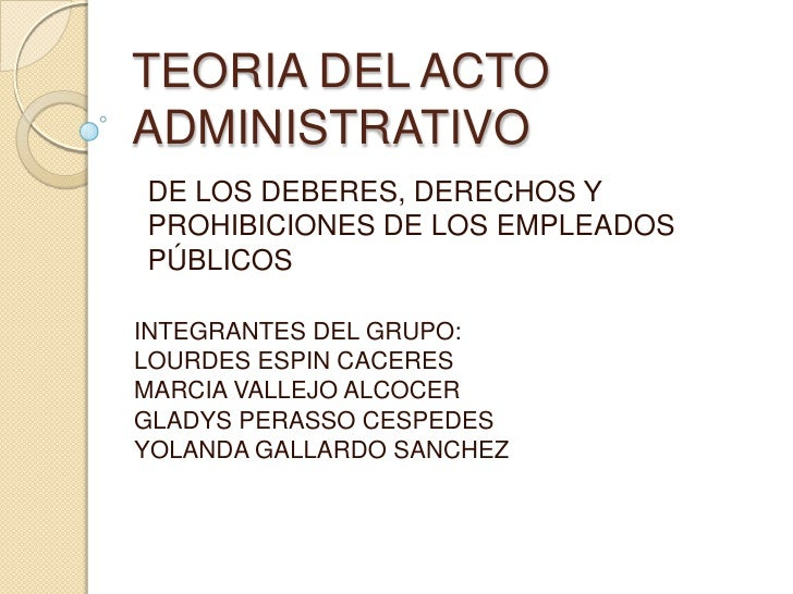 TEORIA DEL ACTO ADMINISTRATIVO<br />DE LOS DEBERES, DERECHOS Y PROHIBICIONES DE LOS EMPLEADOS PÚBLICOS<br />INTEGRANTES DE...