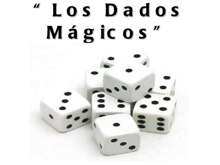 """"""" Los Dados  M á g ic o s """""""
