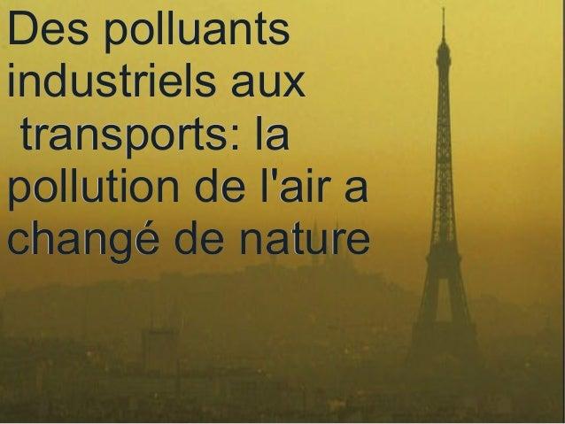 Des polluants     ●       Des polluantsindustriels aux      industriels aux transports: lapollution de lair a la       tra...