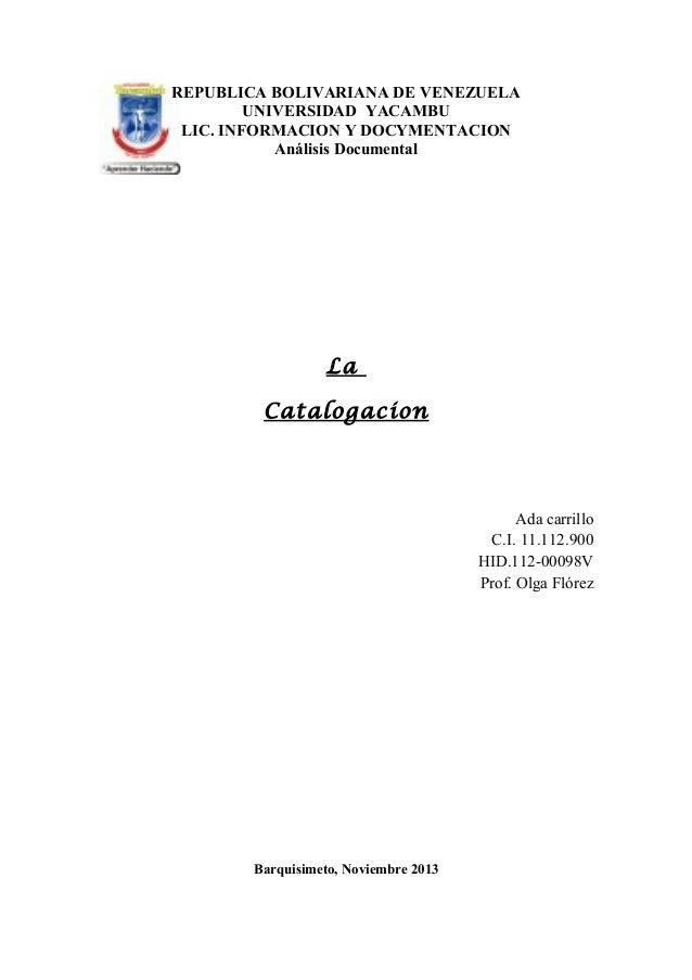 REPUBLICA BOLIVARIANA DE VENEZUELA UNIVERSIDAD YACAMBU LIC. INFORMACION Y DOCYMENTACION Análisis Documental  La Catalogaci...