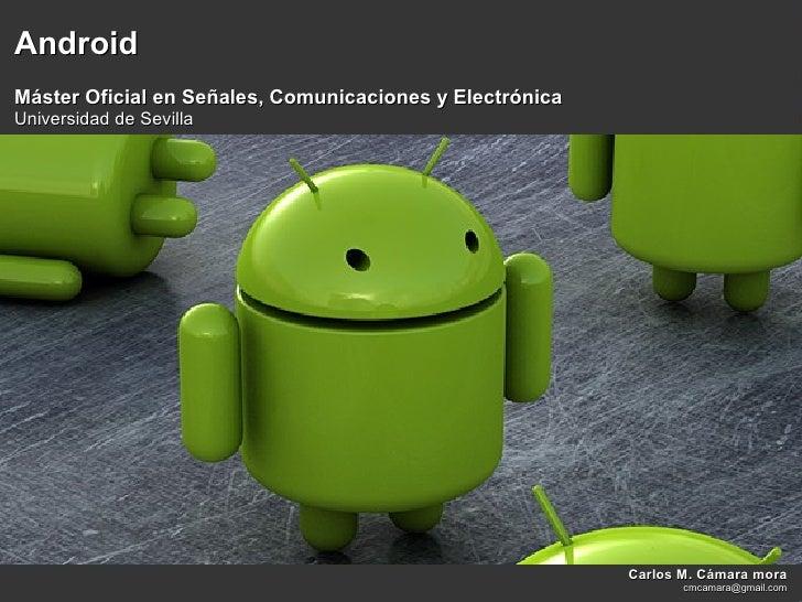 Android Máster Oficial en Señales, Comunicaciones y Electrónica Universidad de Sevilla                                    ...