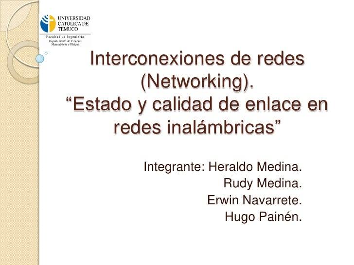 """Interconexiones de redes        (Networking).""""Estado y calidad de enlace en     redes inalámbricas""""        Integrante: Her..."""