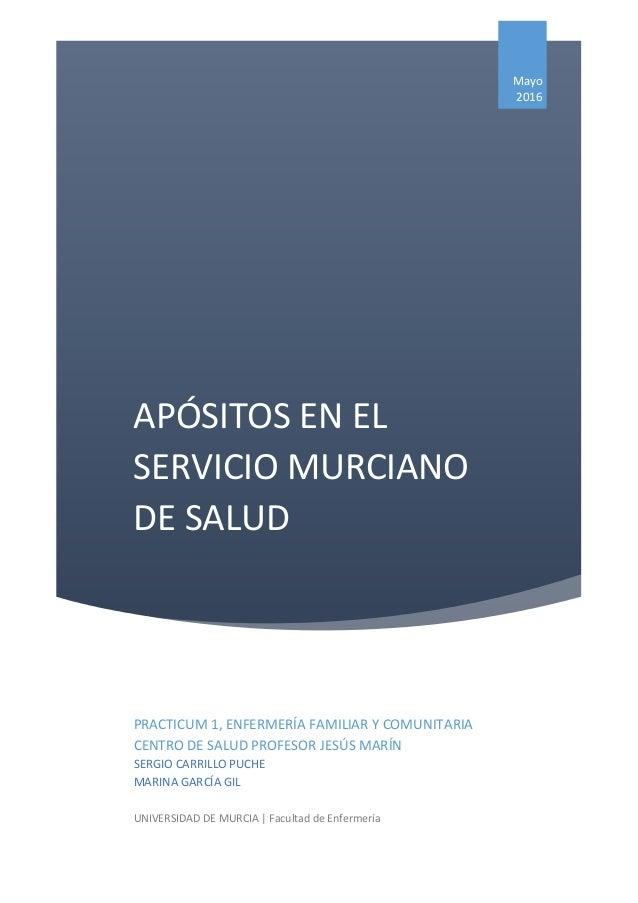 APÓSITOS EN EL SERVICIO MURCIANO DE SALUD Mayo 2016 PRACTICUM 1, ENFERMERÍA FAMILIAR Y COMUNITARIA CENTRO DE SALUD PROFESO...
