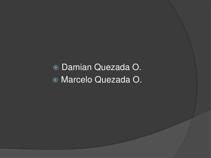 Damian Quezada O.<br />Marcelo Quezada O.<br />