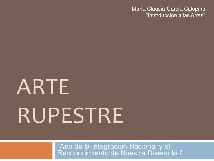 """María Claudia García Calopiña                             """"Introducción a las Artes""""ARTERUPESTRE   """"Año de la Integración ..."""