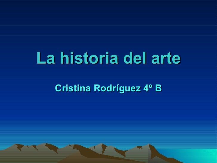 La historia del arte Cristina Rodríguez 4º B