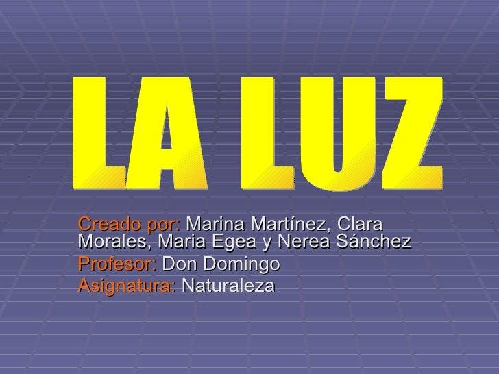Creado por:  Marina Martínez, Clara Morales, Maria Egea y Nerea Sánchez Profesor:  Don Domingo Asignatura:  Naturaleza LA ...