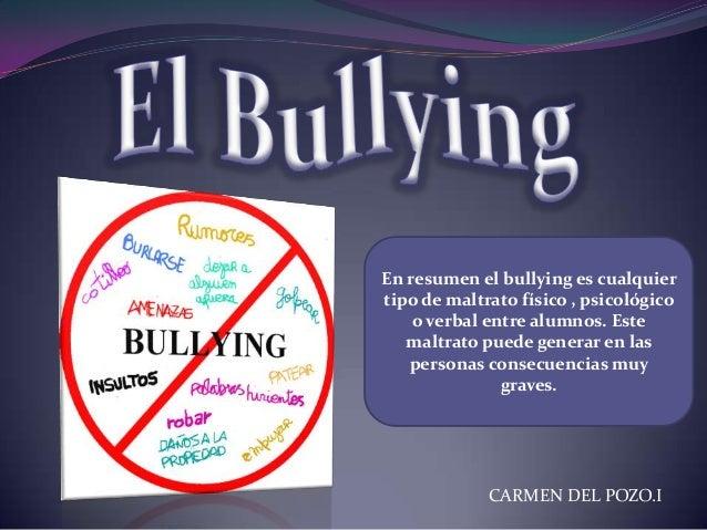 En resumen el bullying es cualquier tipo de maltrato físico , psicológico o verbal entre alumnos. Este maltrato puede gene...